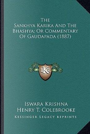 The Sankhya Karika and the Bhashya; Or Commentary of Gaudapathe Sankhya Karika and the Bhashya; Or Commentary of Gaudapada (1887) Da (1887) by Iswara Krishna