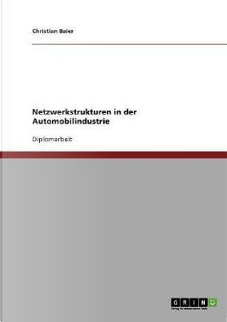 Netzwerkstrukturen in der Automobilindustrie by Christian Baier