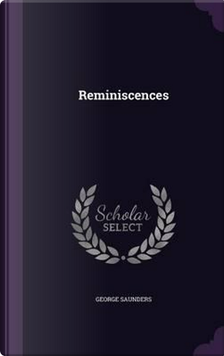 Reminiscences by George Saunders