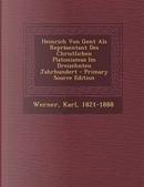 Heinrich Von Gent ALS Reprasentant Des Christlichen Platonismus Im Dreizehnten Jahrhundert - Primary Source Edition by Karl Werner