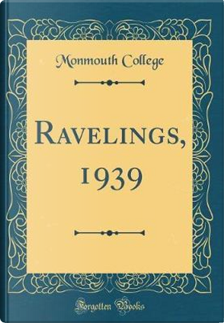 Ravelings, 1939 (Classic Reprint) by Monmouth College