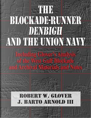 The Blockade-Runner Denbigh and the Union Navy by J. Barto Arnold III