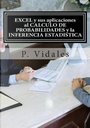 Excel Y Sus Aplicaciones Al Calculo De Probabilidades Y La Inferencia Estadistica by P. Vidales