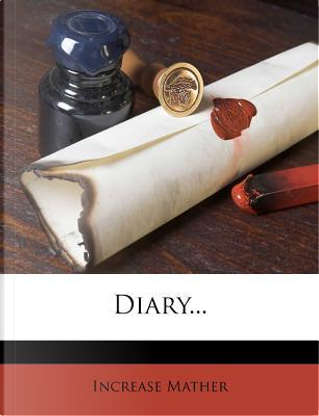 Diary... by Increase Mather