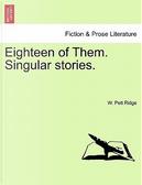 Eighteen of Them. Singular stories. by W. Pett Ridge