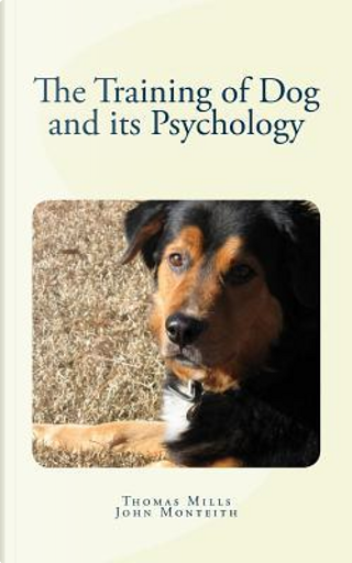 The Training of Dog and its Psychology by Thomas Wesley Mills