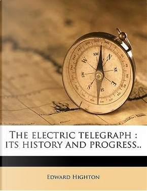The Electric Telegraph by Edward Highton