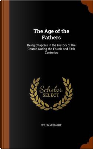 The Age of the Fathers by William Bright
