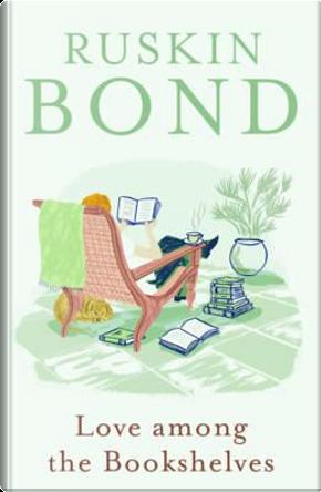 Love Among the Bookshelves by RUSKIN BOND