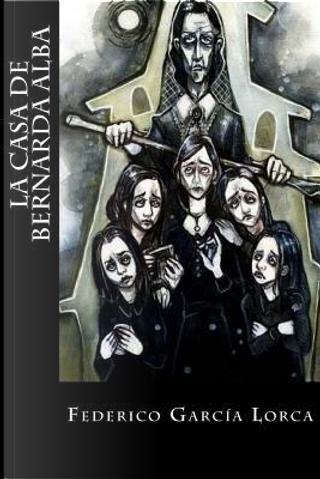 La casa de Bernarda Alba by Federico Garcia Lorca