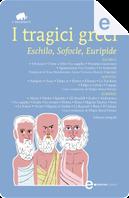 I tragici greci by Eschilo, Euripide, Sofocle