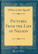 Pictures From the Life of Nelson (Classic Reprint) by William Clark Russell