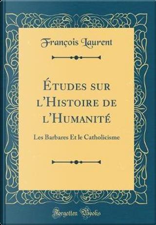 Études Sur l'Histoire de l'Humanité by Francois Laurent