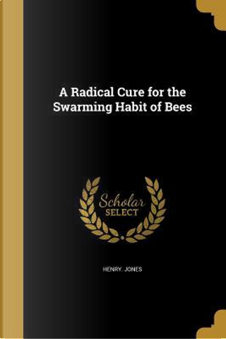 RADICAL CURE FOR THE SWARMING by Henry Jones