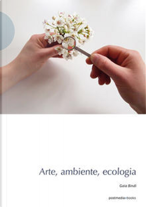 Arte, ambiente, ecologia by Gaia Bindi