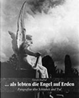 ... als lebten die Engel auf Erden. Fotografien über Schönheit und Tod by Gerald Axelrod
