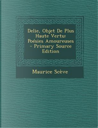 Delie, Objet de Plus Haute Vertu by Maurice Sceve