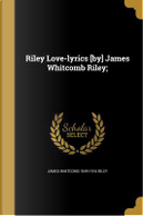 RILEY LOVE-LYRICS BY JAMES WHI by James Whitcomb 1849-1916 Riley
