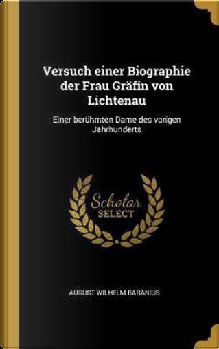 Versuch Einer Biographie Der Frau Gräfin Von Lichtenau by August Wilhelm Baranius