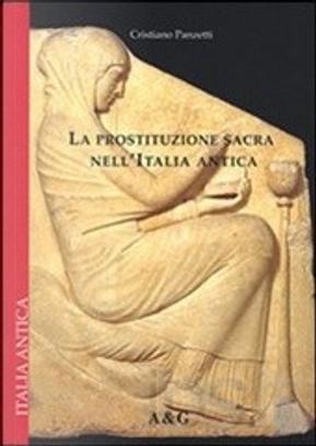 La prostituzione sacra nell'Italia antica by Cristiano Panzetti