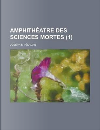 Amphitheatre Des Sciences Mortes (1) by Josephin Peladan