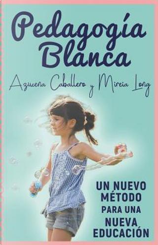 Pedagogia Blanca by Azucena Caballero Bernal
