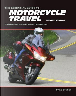 The Essential Guide to Motorcycle Travel by Dale Coyner