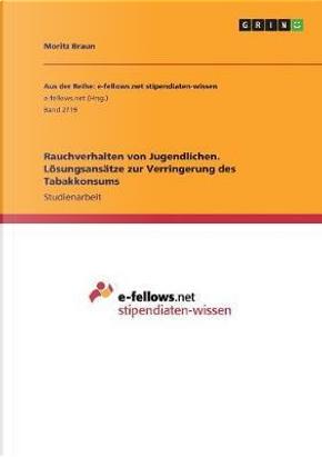 Rauchverhalten von Jugendlichen. Lösungsansätze zur Verringerung des Tabakkonsums by Moritz Braun