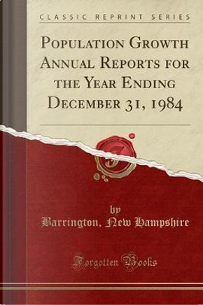 Population Growth Annual Reports for the Year Ending December 31, 1984 (Classic Reprint) by Barrington New Hampshire