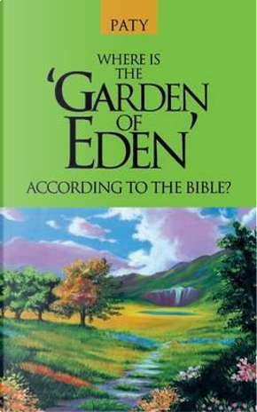 Where Is the Garden of Eden According to the Bible? by Paty