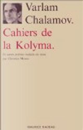 Cahiers de la Kolyma et autres poèmes by Varlam Shalamov