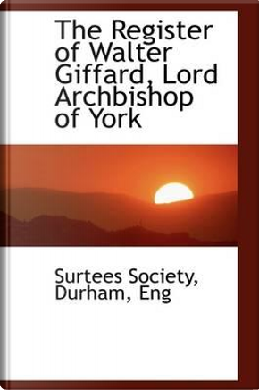 The Register of Walter Giffard, Lord Archbishop of York by Surtees Society