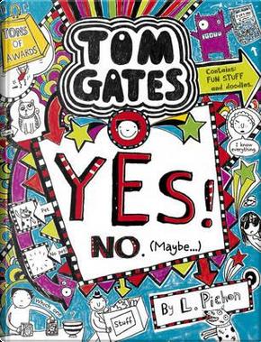 Yes! No (Maybe...) (Tom Gates) by Liz Pichon