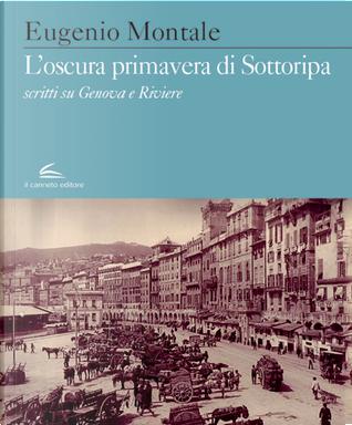 L'oscura primavera di Sottoripa. Scritti su Genova e Riviere by Eugenio Montale