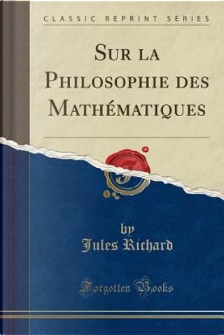 Sur la Philosophie des Mathématiques (Classic Reprint) by Jules Richard