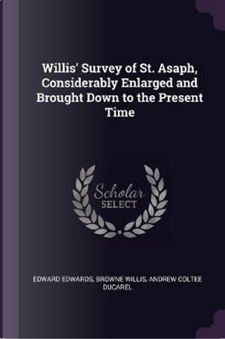 Willis' Survey of St. Asaph, Considerably Enlarged and Brought Down to the Present Time by Edward Edwards