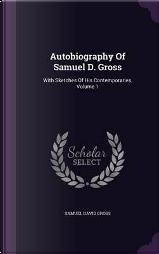 Autobiography of Samuel D. Gross by Samuel David Gross