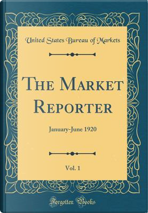 The Market Reporter, Vol. 1 by United States Bureau Of Markets