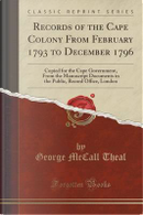 Records of the Cape Colony From February 1793 to December 1796 by George McCall Theal