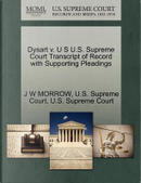 Dysart V. U S U.S. Supreme Court Transcript of Record with Supporting Pleadings by J. W. Morrow
