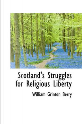 Scotland's Struggles for Religious Liberty by William Grinton Berry