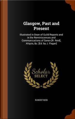 Glasgow, Past and Present by H C Stuart Professor Emeritus Robert Reid