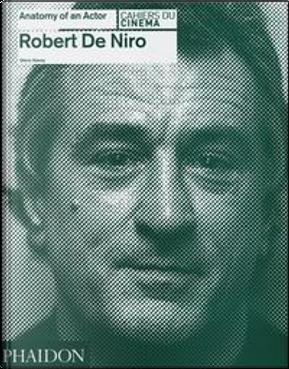 Robert De Niro. Anatomy of an actor. Ediz. illustrata by Glenn Kenny