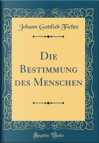 Die Bestimmung des Menschen (Classic Reprint) by Johann Gottlieb Fichte