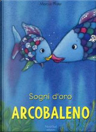 Sogni d'oro Arcobaleno. Ediz. a colori by Marcus Pfister