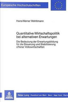 Quantitative Wirtschaftspolitik bei alternativen Erwartungen by Hans-Werner Wohltmann