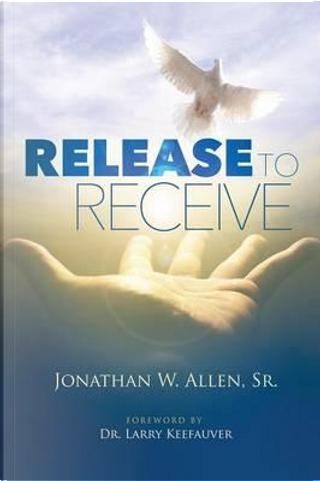 Release to Receive by Jonathan W. Allen Sr