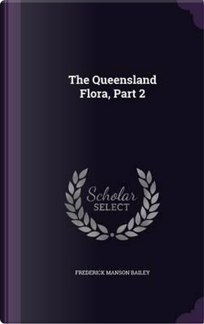 The Queensland Flora, Part 2 by Frederick Manson Bailey