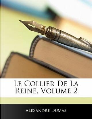 Le Collier de La Reine, Volume 2 by ALEXANDRE DUMAS