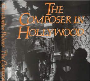 The Composer in Hollywood by Christopher Palmer